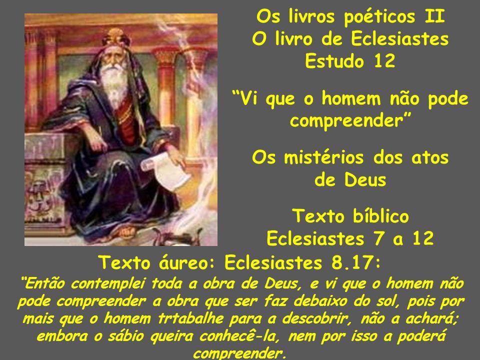 Os livros poéticos II O livro de Eclesiastes Estudo 12 Vi que o homem não pode compreender Os mistérios dos atos de Deus Texto bíblico Eclesiastes 7 a