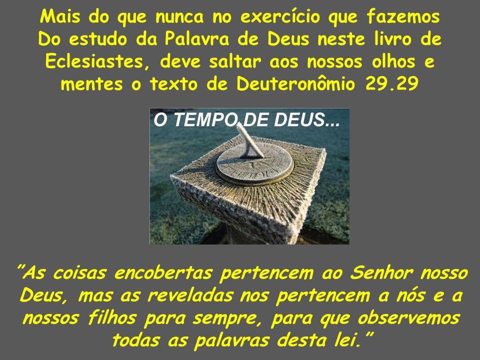 Mais do que nunca no exercício que fazemos Do estudo da Palavra de Deus neste livro de Eclesiastes, deve saltar aos nossos olhos e mentes o texto de D