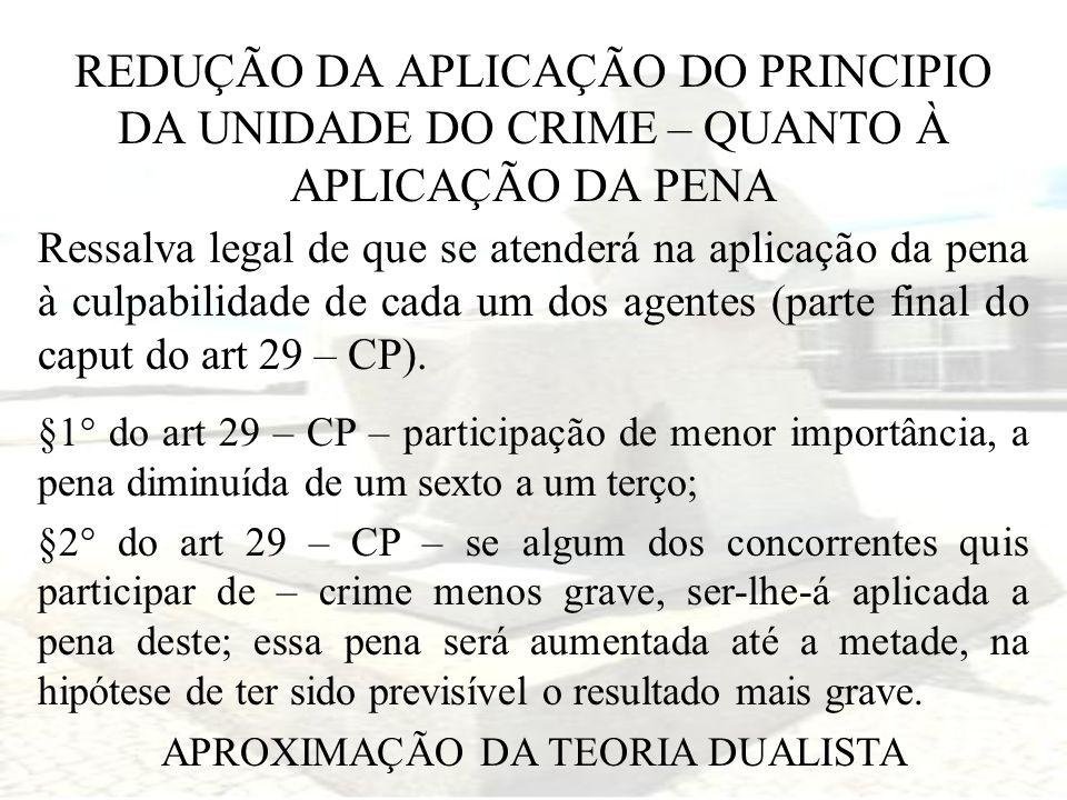 REDUÇÃO DA APLICAÇÃO DO PRINCIPIO DA UNIDADE DO CRIME – QUANTO À APLICAÇÃO DA PENA Ressalva legal de que se atenderá na aplicação da pena à culpabilid