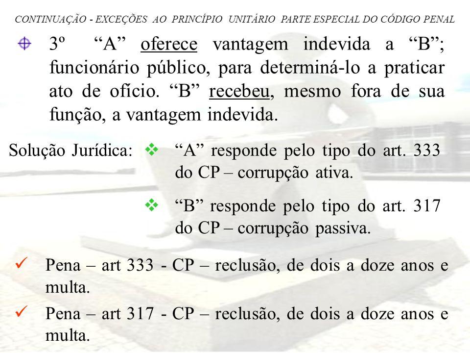 3º A oferece vantagem indevida a B; funcionário público, para determiná-lo a praticar ato de ofício. B recebeu, mesmo fora de sua função, a vantagem i