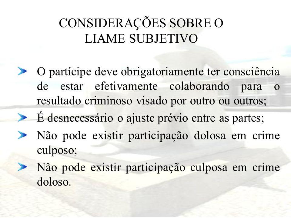 CONSIDERAÇÕES SOBRE O LIAME SUBJETIVO O partícipe deve obrigatoriamente ter consciência de estar efetivamente colaborando para o resultado criminoso v