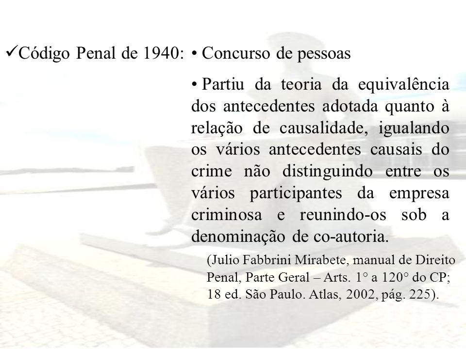 Código Penal de 1940: Concurso de pessoas Partiu da teoria da equivalência dos antecedentes adotada quanto à relação de causalidade, igualando os vári