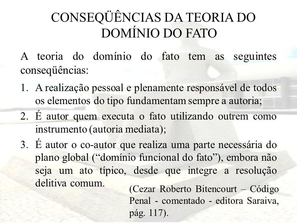 CONSEQÜÊNCIAS DA TEORIA DO DOMÍNIO DO FATO A teoria do domínio do fato tem as seguintes conseqüências: 1.A realização pessoal e plenamente responsável