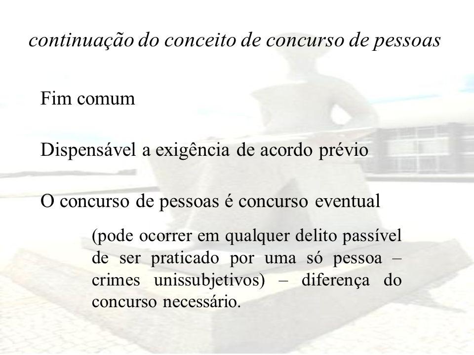 O concurso de pessoas é concurso eventual (pode ocorrer em qualquer delito passível de ser praticado por uma só pessoa – crimes unissubjetivos) – dife