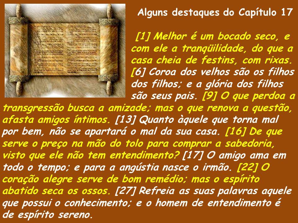 Alguns destaques do Capítulo 17 [1] Melhor é um bocado seco, e com ele a tranqüilidade, do que a casa cheia de festins, com rixas.