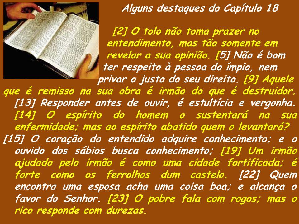 Alguns destaques do Capítulo 18 [2] O tolo não toma prazer no entendimento, mas tão somente em revelar a sua opinião.