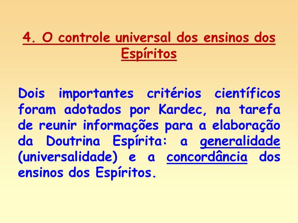 4. O controle universal dos ensinos dos Espíritos Dois importantes critérios científicos foram adotados por Kardec, na tarefa de reunir informações pa