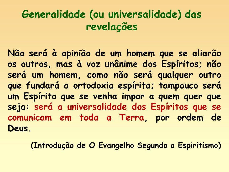 Generalidade (ou universalidade) das revelações Não será à opinião de um homem que se aliarão os outros, mas à voz unânime dos Espíritos; não será um