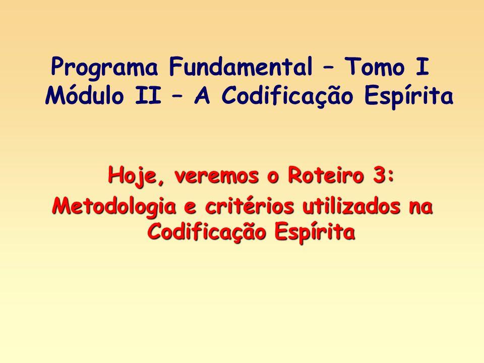 Programa Fundamental – Tomo I Módulo II – A Codificação Espírita Hoje, veremos o Roteiro 3: Metodologia e critérios utilizados na Codificação Espírita