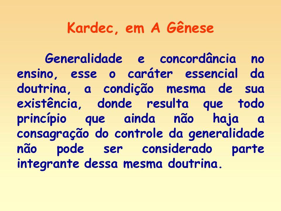 Kardec, em A Gênese Generalidade e concordância no ensino, esse o caráter essencial da doutrina, a condição mesma de sua existência, donde resulta que