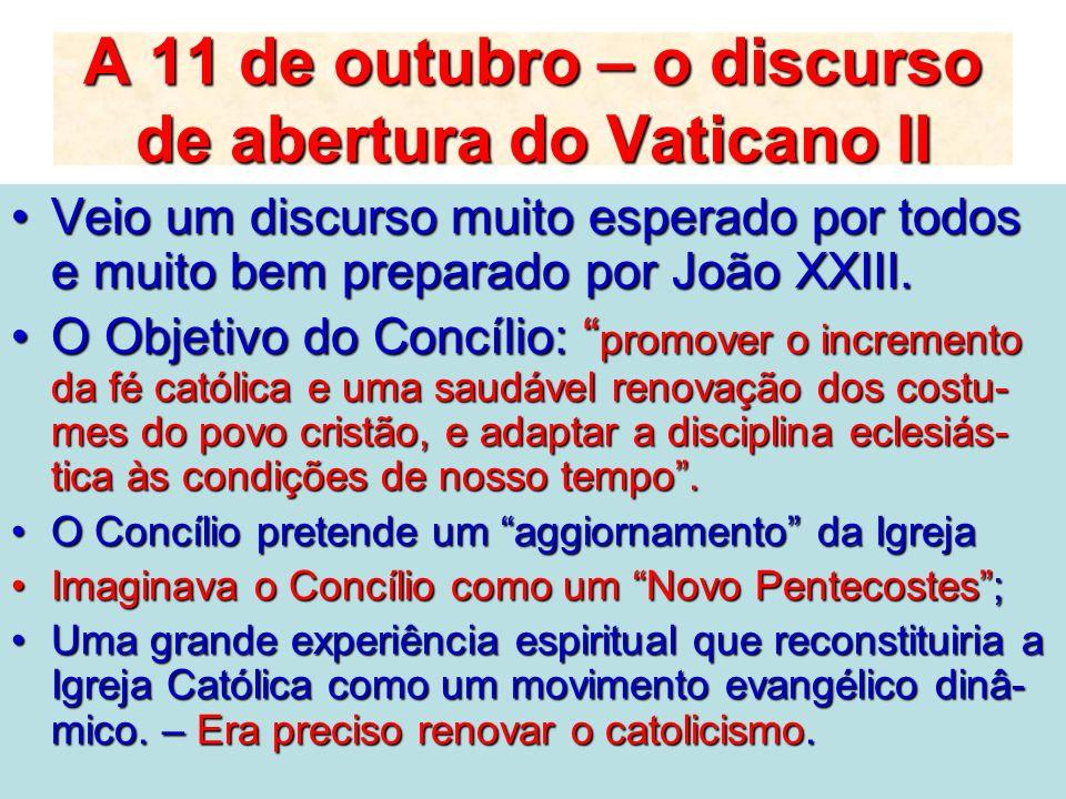 A 11 de outubro – o discurso de abertura do Vaticano II Veio um discurso muito esperado por todos e muito bem preparado por João XXIII.Veio um discurs