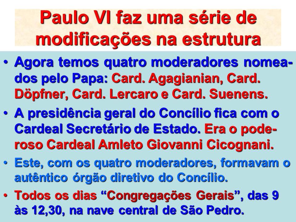 Paulo VI faz uma série de modificações na estrutura Agora temos quatro moderadores nomea- dos pelo Papa: Card. Agagianian, Card. Döpfner, Card. Lercar