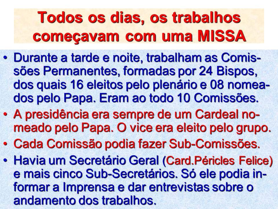 Todos os dias, os trabalhos começavam com uma MISSA Durante a tarde e noite, trabalham as Comis- sões Permanentes, formadas por 24 Bispos, dos quais 1