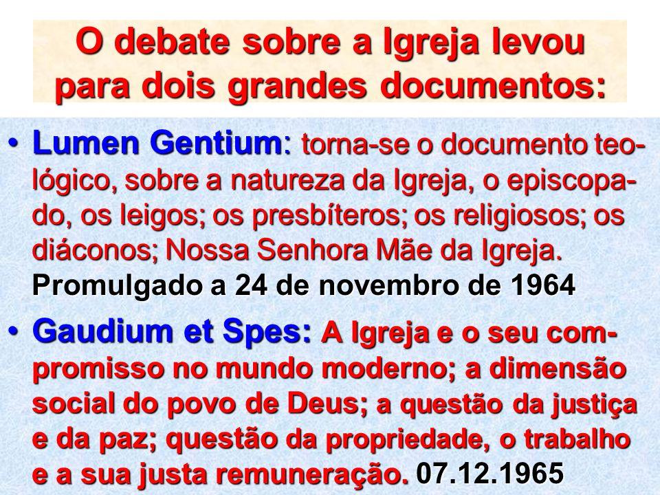 O debate sobre a Igreja levou para dois grandes documentos: Lumen Gentium: torna-se o documento teo- lógico, sobre a natureza da Igreja, o episcopa- d