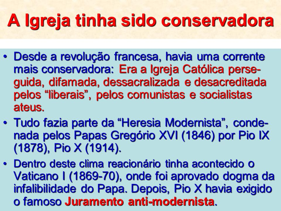 A Igreja tinha sido conservadora Desde a revolução francesa, havia uma corrente mais conservadora: Era a Igreja Católica perse- guida, difamada, dessa