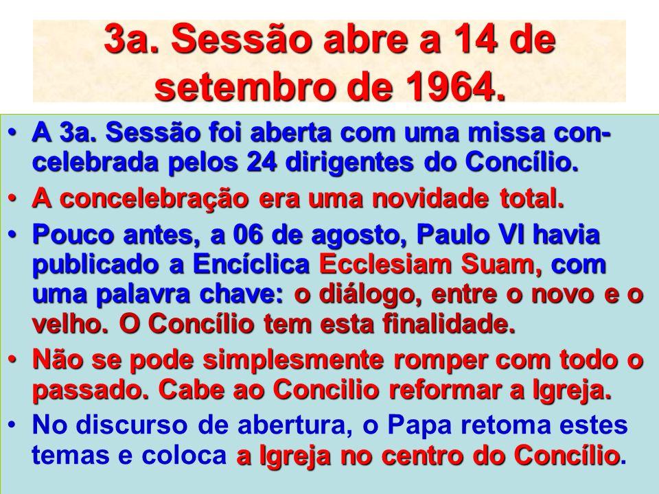 3a. Sessão abre a 14 de setembro de 1964. A 3a. Sessão foi aberta com uma missa con- celebrada pelos 24 dirigentes do Concílio.A 3a. Sessão foi aberta