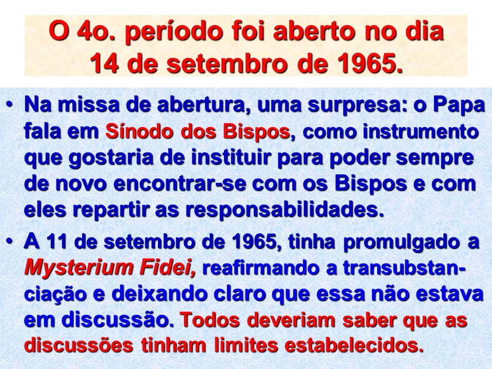 O 4o. período foi aberto no dia 14 de setembro de 1965. Na missa de abertura, uma surpresa: o Papa fala em Sínodo dos Bispos, como instrumento que gos