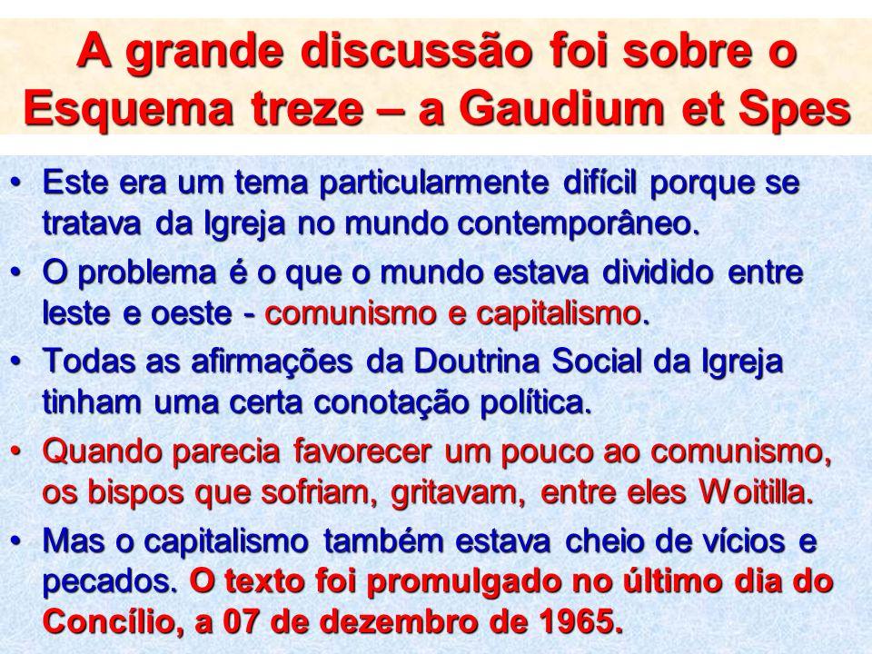 A grande discussão foi sobre o Esquema treze – a Gaudium et Spes Este era um tema particularmente difícil porque se tratava da Igreja no mundo contemp