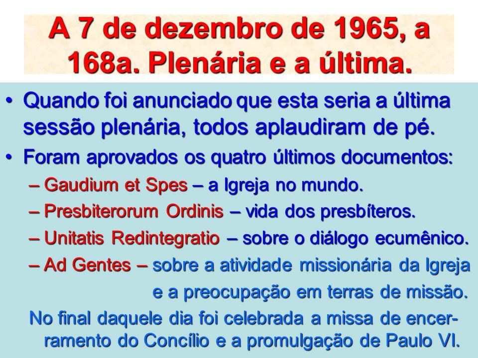 A 7 de dezembro de 1965, a 168a. Plenária e a última. Quando foi anunciado que esta seria a última sessão plenária, todos aplaudiram de pé.Quando foi