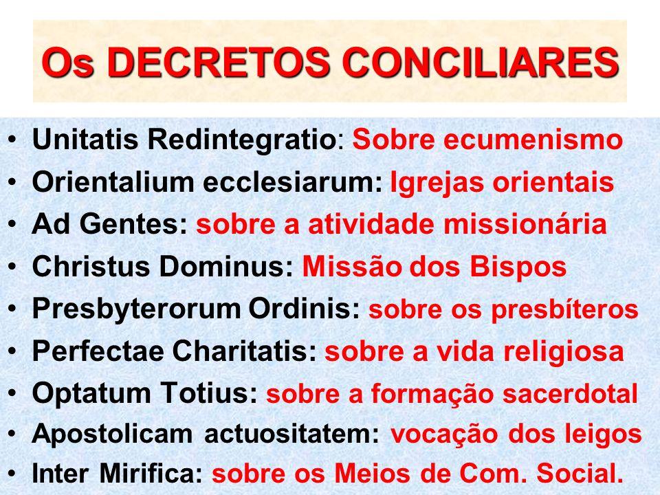Os DECRETOS CONCILIARES Unitatis Redintegratio: Sobre ecumenismo Orientalium ecclesiarum: Igrejas orientais Ad Gentes: sobre a atividade missionária C