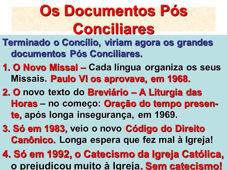 Os Documentos Pós Conciliares Terminado o Concílio, viriam agora os grandes documentos Pós Conciliares. 1. O Novo Missal – Cada língua organiza os seu