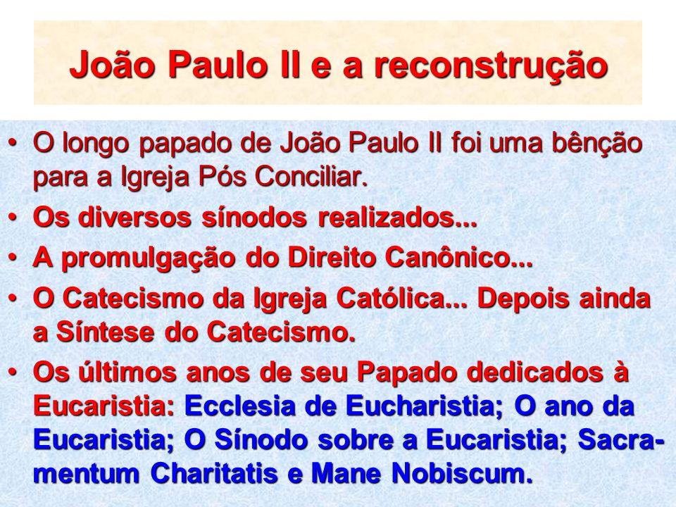 João Paulo II e a reconstrução O longo papado de João Paulo II foi uma bênção para a Igreja Pós Conciliar.O longo papado de João Paulo II foi uma bênç
