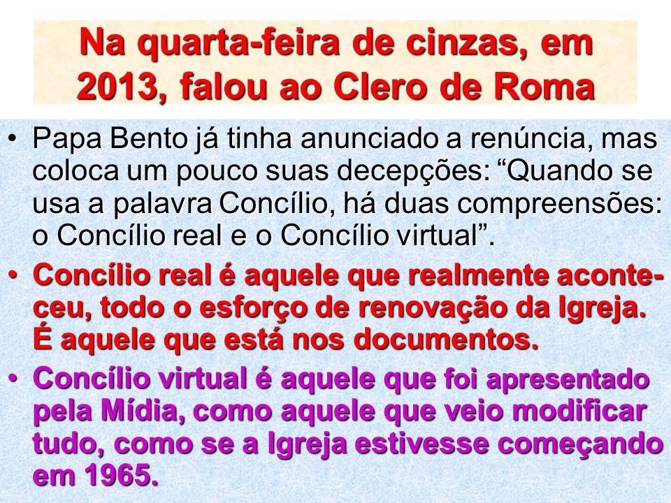 Na quarta-feira de cinzas, em 2013, falou ao Clero de Roma Papa Bento já tinha anunciado a renúncia, mas coloca um pouco suas decepções: Quando se usa
