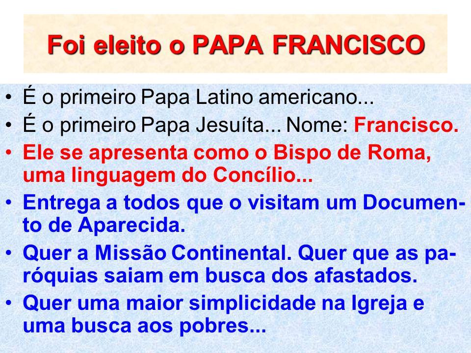 Foi eleito o PAPA FRANCISCO É o primeiro Papa Latino americano... É o primeiro Papa Jesuíta... Nome: Francisco. Ele se apresenta como o Bispo de Roma,