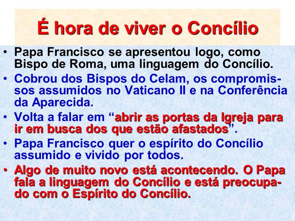 É hora de viver o Concílio Papa Francisco se apresentou logo, como Bispo de Roma, uma linguagem do Concílio. Cobrou dos Bispos do Celam, os compromis-