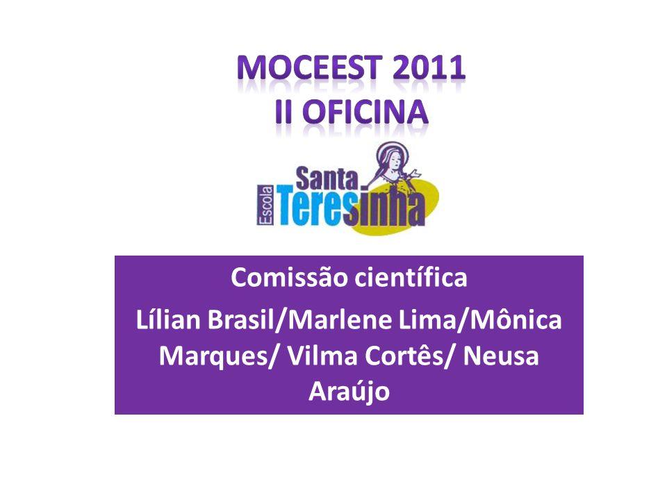 Comissão científica Lílian Brasil/Marlene Lima/Mônica Marques/ Vilma Cortês/ Neusa Araújo