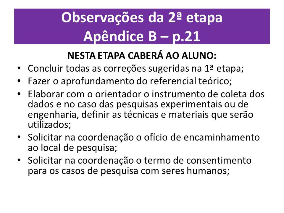 Observações da 2ª etapa Apêndice B – p.21 NESTA ETAPA CABERÁ AO ALUNO: Concluir todas as correções sugeridas na 1ª etapa; Fazer o aprofundamento do re