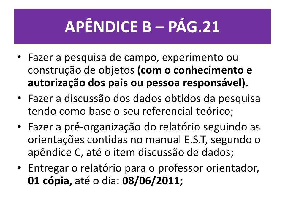 APÊNDICE B – PÁG.21 Fazer a pesquisa de campo, experimento ou construção de objetos (com o conhecimento e autorização dos pais ou pessoa responsável).