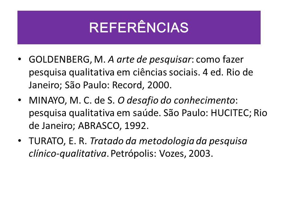 REFERÊNCIAS GOLDENBERG, M. A arte de pesquisar: como fazer pesquisa qualitativa em ciências sociais. 4 ed. Rio de Janeiro; São Paulo: Record, 2000. MI
