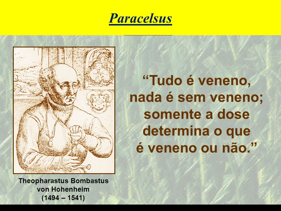 mzuppi.cursos@gmail.com Educação e Treinamento do Homem do Campo Paracelsus Theopharastus Bombastus von Hohenheim (1494 – 1541) Tudo é veneno, nada é