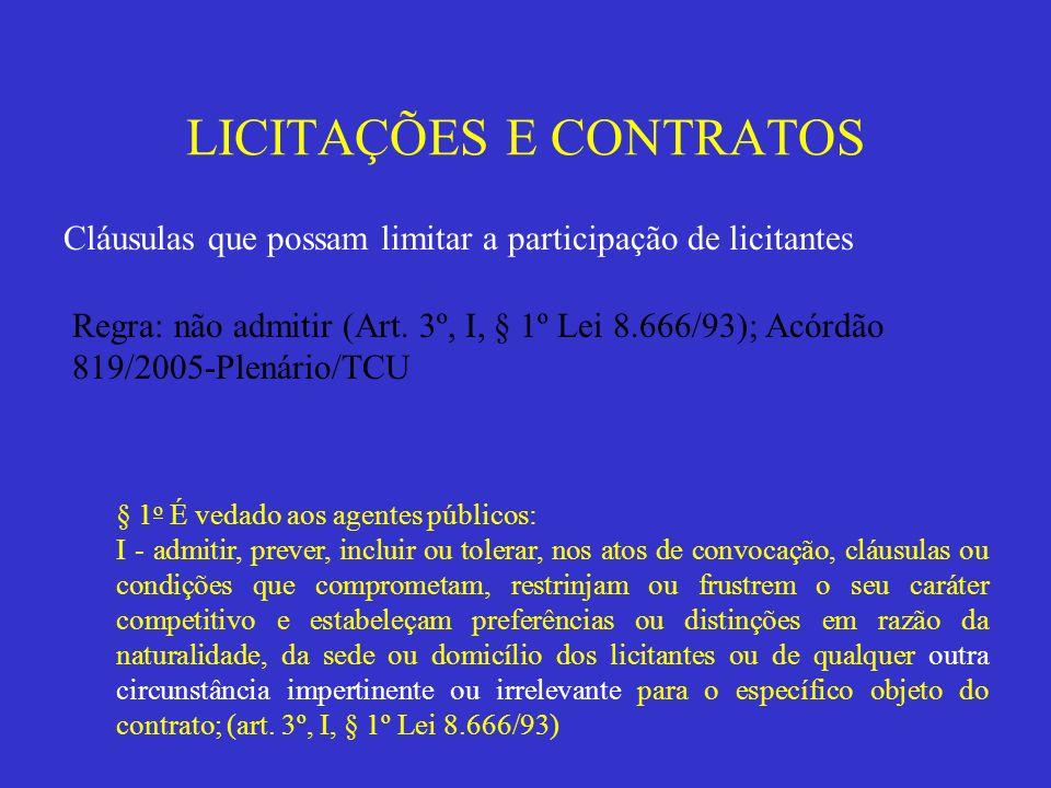 LICITAÇÕES E CONTRATOS Cláusulas que possam limitar a participação de licitantes § 1 o É vedado aos agentes públicos: I - admitir, prever, incluir ou