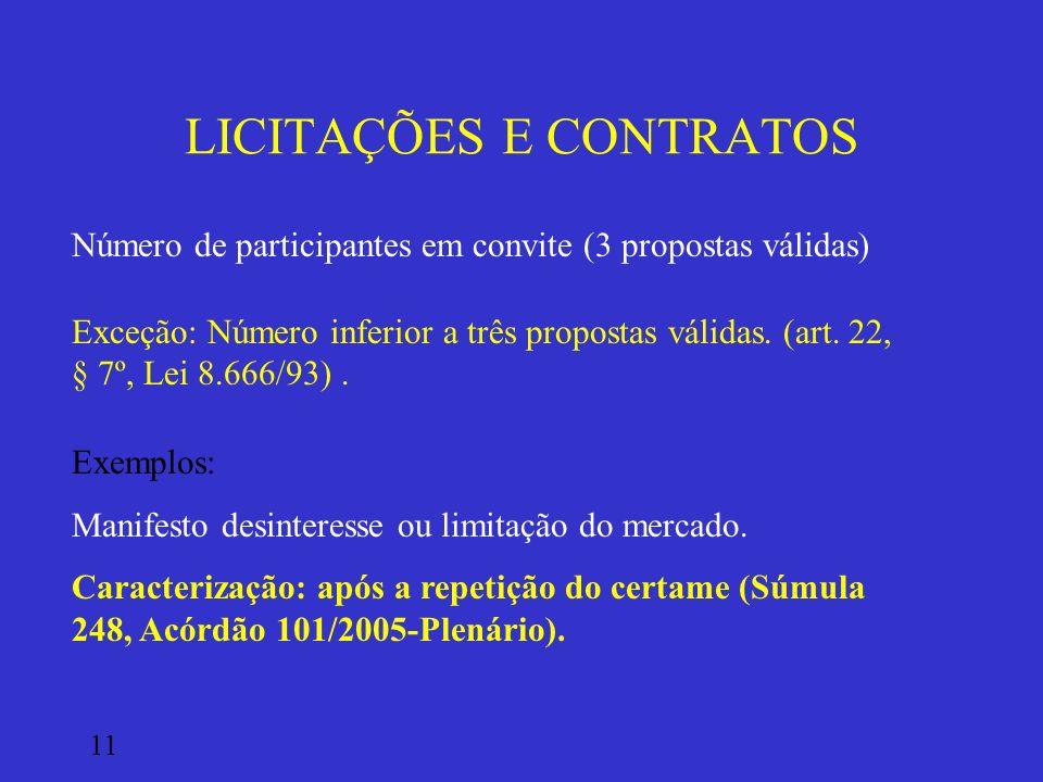 LICITAÇÕES E CONTRATOS Número de participantes em convite (3 propostas válidas) Exceção: Número inferior a três propostas válidas. (art. 22, § 7º, Lei