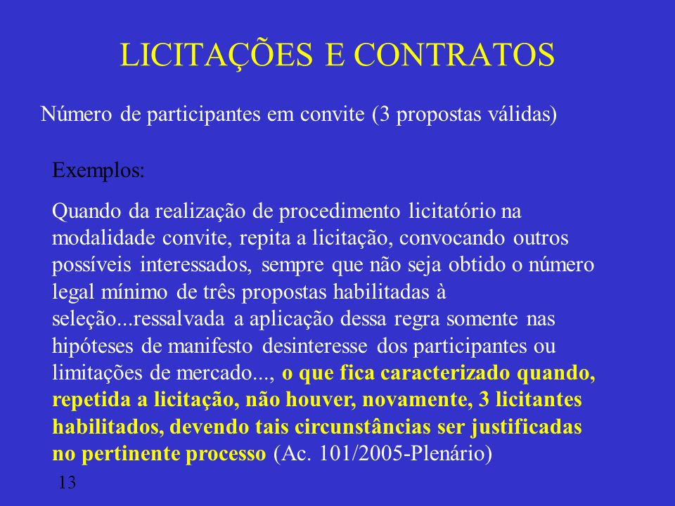 LICITAÇÕES E CONTRATOS Número de participantes em convite (3 propostas válidas) Exemplos: Quando da realização de procedimento licitatório na modalida