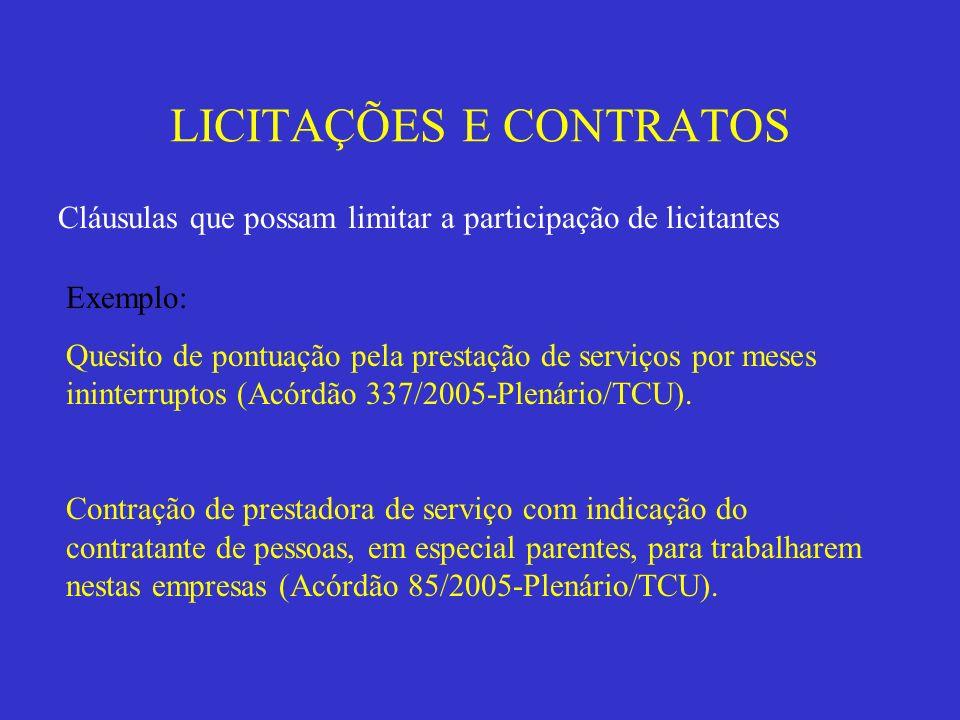 LICITAÇÕES E CONTRATOS Cláusulas que possam limitar a participação de licitantes Exemplo: Quesito de pontuação pela prestação de serviços por meses in