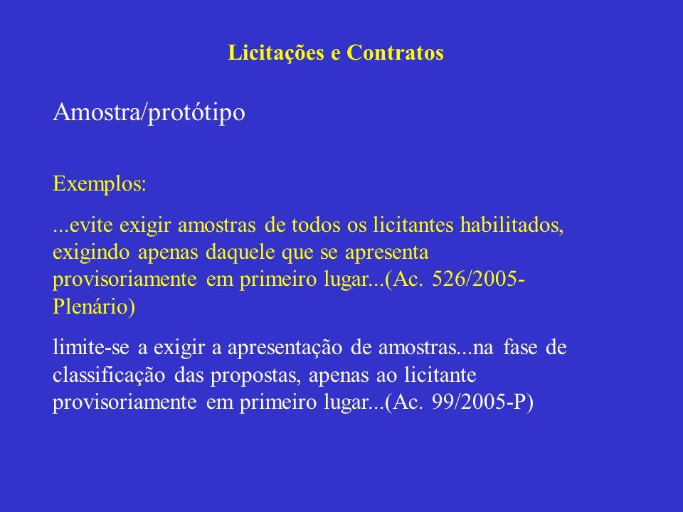 Licitações e Contratos Amostra/protótipo Exemplos:...evite exigir amostras de todos os licitantes habilitados, exigindo apenas daquele que se apresent