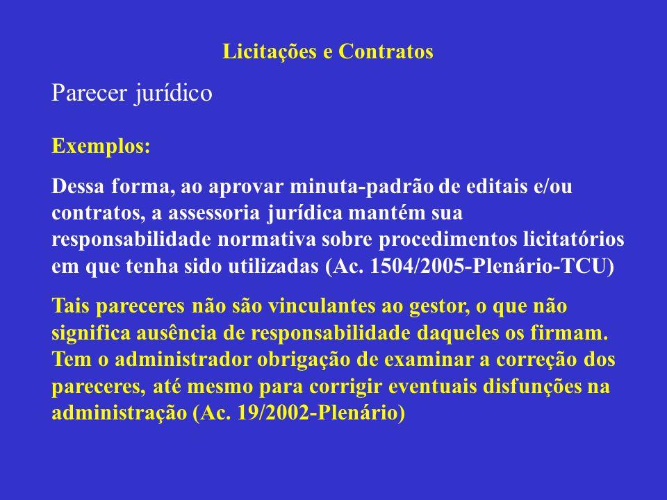 Licitações e Contratos Parecer jurídico Exemplos: Dessa forma, ao aprovar minuta-padrão de editais e/ou contratos, a assessoria jurídica mantém sua re