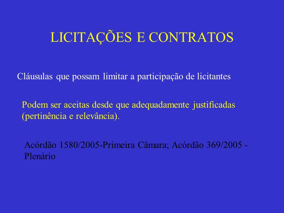 LICITAÇÕES E CONTRATOS Cláusulas que possam limitar a participação de licitantes Podem ser aceitas desde que adequadamente justificadas (pertinência e