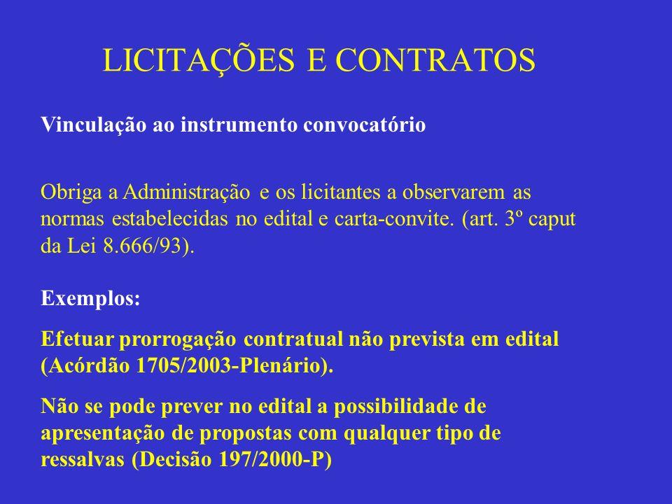LICITAÇÕES E CONTRATOS Vinculação ao instrumento convocatório Obriga a Administração e os licitantes a observarem as normas estabelecidas no edital e