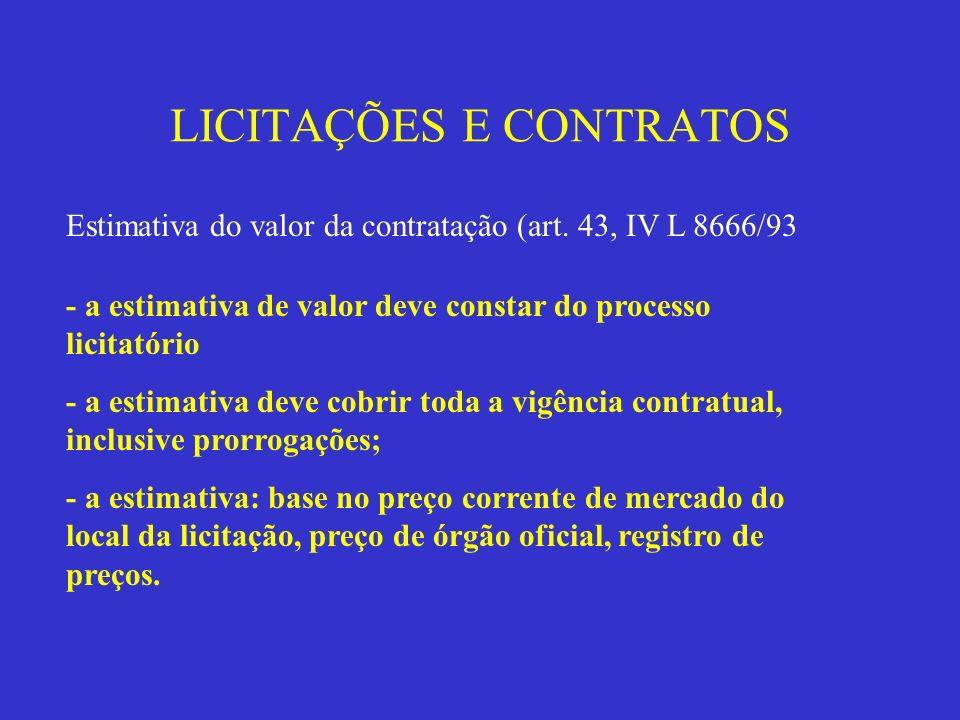 LICITAÇÕES E CONTRATOS Estimativa do valor da contratação (art. 43, IV L 8666/93 - a estimativa de valor deve constar do processo licitatório - a esti
