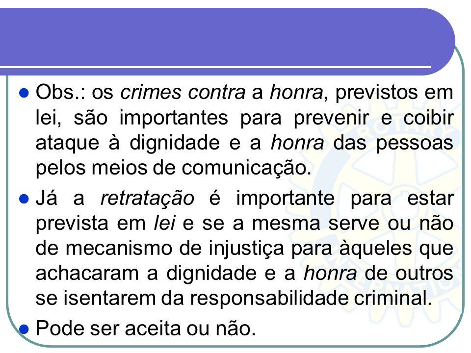 Obs.: os crimes contra a honra, previstos em lei, são importantes para prevenir e coibir ataque à dignidade e a honra das pessoas pelos meios de comun