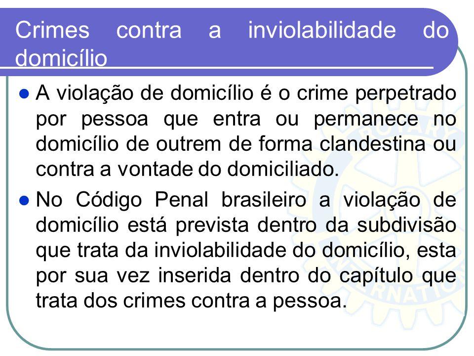 Crimes contra a inviolabilidade do domicílio A violação de domicílio é o crime perpetrado por pessoa que entra ou permanece no domicílio de outrem de