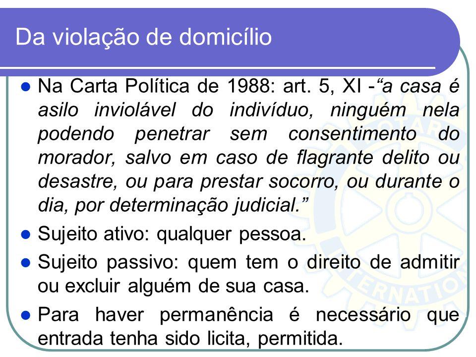 Da violação de domicílio Na Carta Política de 1988: art. 5, XI -a casa é asilo inviolável do indivíduo, ninguém nela podendo penetrar sem consentiment
