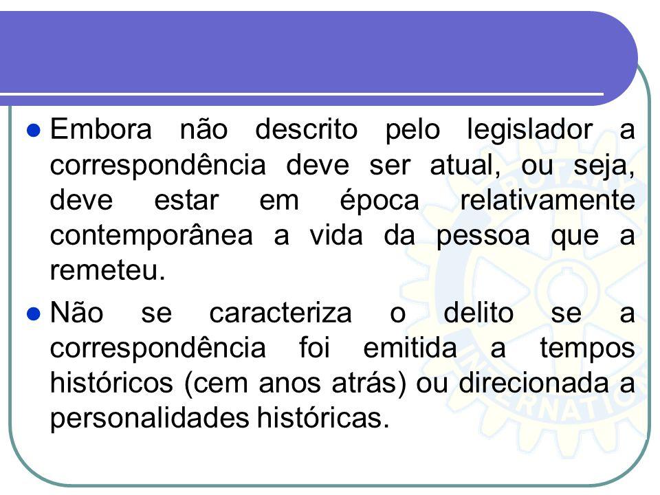 Embora não descrito pelo legislador a correspondência deve ser atual, ou seja, deve estar em época relativamente contemporânea a vida da pessoa que a