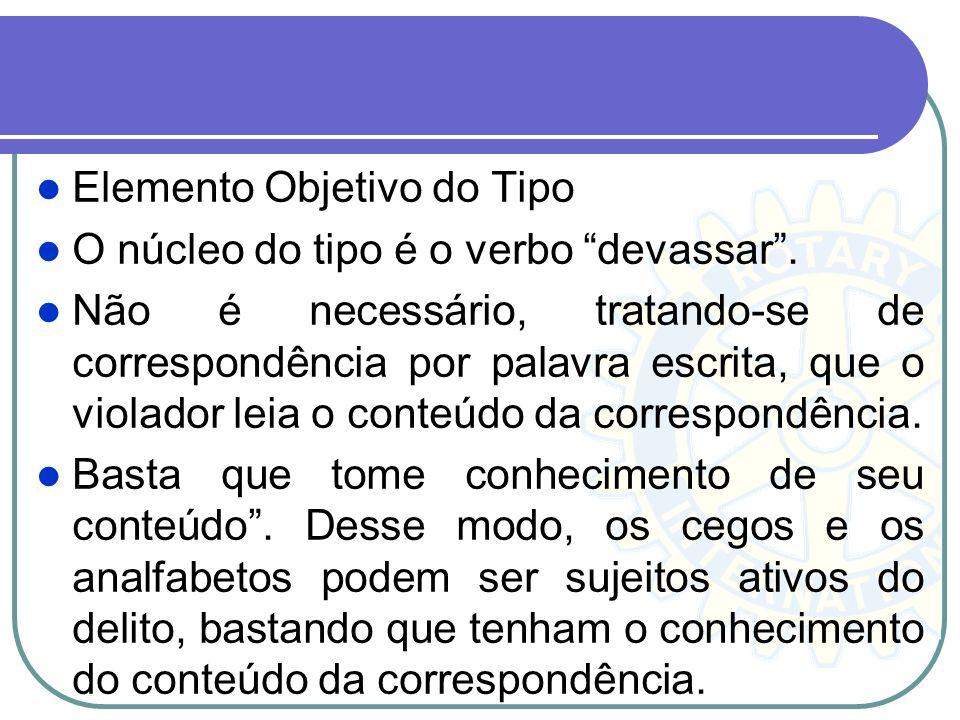 Elemento Objetivo do Tipo O núcleo do tipo é o verbo devassar. Não é necessário, tratando-se de correspondência por palavra escrita, que o violador le