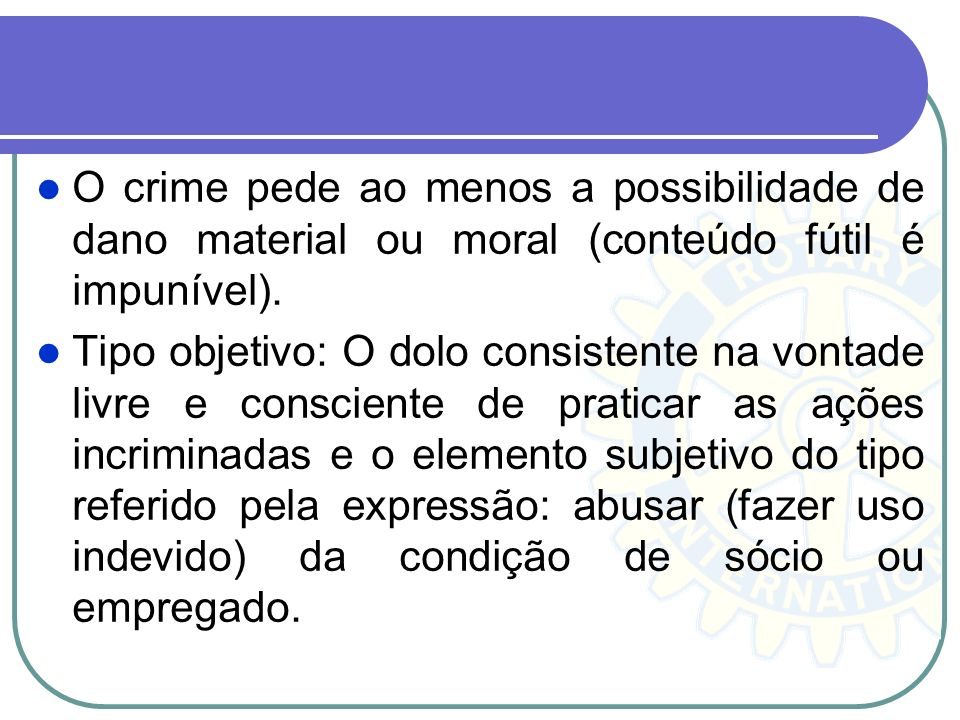 O crime pede ao menos a possibilidade de dano material ou moral (conteúdo fútil é impunível). Tipo objetivo: O dolo consistente na vontade livre e con