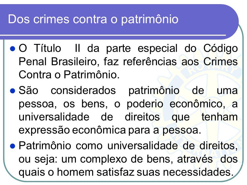 Dos crimes contra o patrimônio O Título II da parte especial do Código Penal Brasileiro, faz referências aos Crimes Contra o Patrimônio. São considera